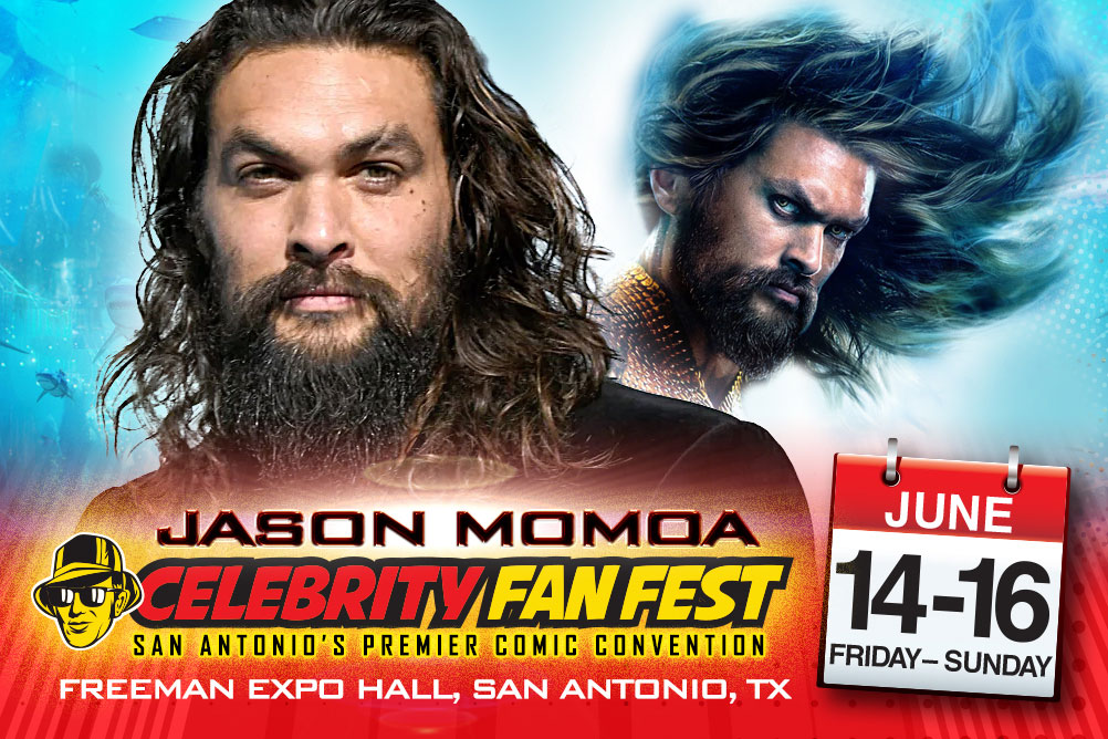 Jason Momoa and Aquaman with calendar graphic and location for San Antonio comic con, Celebrity Fan Fest