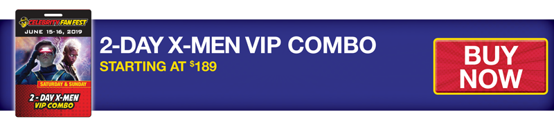 Purchase the 2-Day X-Men VIP Combo at San Antonio comic con, Celebrity Fan Fest