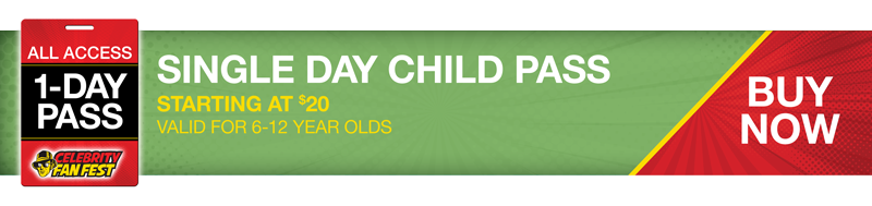 Celebrity Fan Fest Single Day Child Pass Buy Now Banner